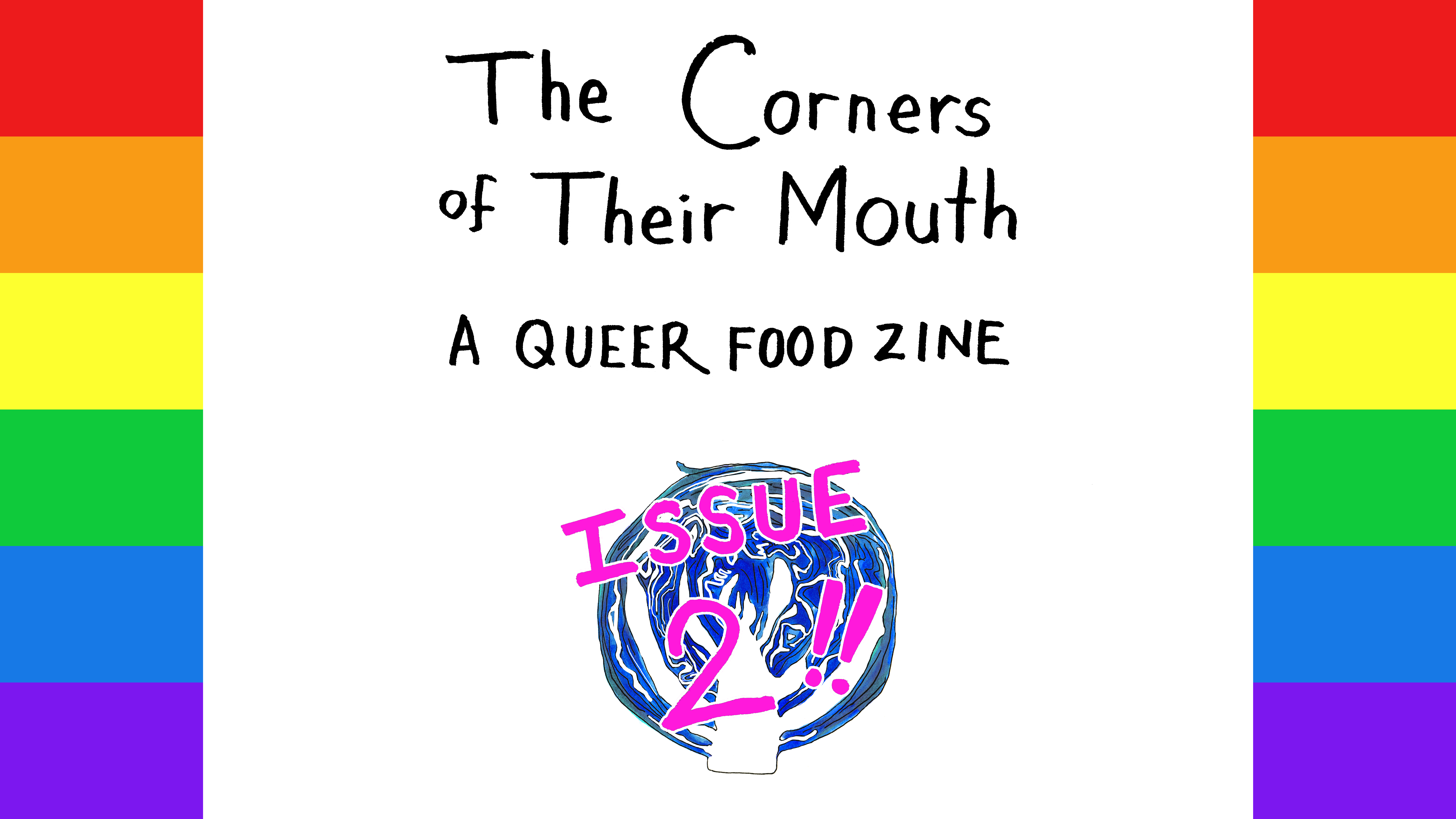 "An illustration of a blue cabbage on a white background with a rainbow boarder. Above, the text reads ""The Corners of Their Mouth: A Queer Food Zine, Issue 2!!"""